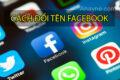 Bật mí 2 cách đổi tên facebook nhanh, đơn giản
